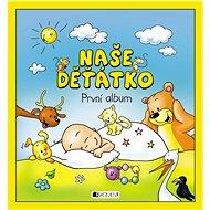 Naše děťátko První album - Kniha