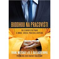 Buddhou na pracovišti: 108 starobylých pravd o změně, stresu, penězích a úspěchu - Kniha