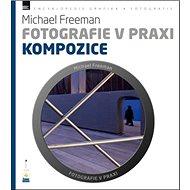 Fotografie v praxi KOMPOZICE - Kniha