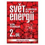 Svět je kouzelná hra energií 2. díl: Kniha, která léčí a inspiruje - Kniha