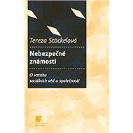 Nebezpečné známosti: O vztahu sociálních věd a společnosti - Kniha