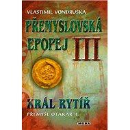 Přemyslovská epopej III.: Král rytíř Přemysl Otakar II. - Kniha