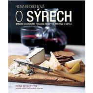 O sýrech: Správné uchování, podávání, recepty a párování s nápoji - Kniha