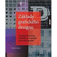 Základy grafického designu: Vizuální elementy, techniky a strategie pro tvůrčí grafiky - Kniha