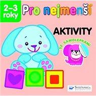 Pro nejmenší Aktivity: se samolepkami 2 -3 roky - Kniha