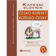 Kapesní slovník česko-koňský, koňsko-český: 160 slov,k která se musíte naučit, abyste plynně hovořil - Kniha