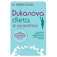 Dukanova dieta ve 350 receptech - Kniha