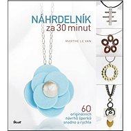 Náhrdelník za 30 minut: 60 originálních návrhů šperků snadno a rychle - Kniha