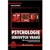 Psychologie sériových vrahů: 200 skutečných případů brutálních činů sériových vrahů současnosti - Kniha