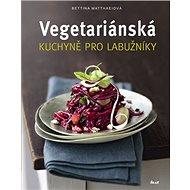 Vegetariánská kuchyně pro labužníky - Kniha