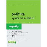 Politika vylúčenia a emócií: aspekty predvolebnej kampane 2012 - Kniha