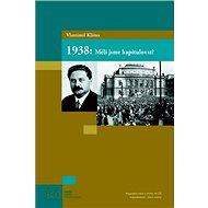 1938: Měli jsme kapitulovat? - Kniha