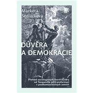 Důvěra a demokracie: Přehled sociologických teorií důvěrz od Tocquevilla po transformaci v post. zem - Kniha