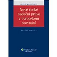 Nové české nadační právo v evropském srovnání - Kniha