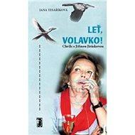 Leť, volavko!: Chvíle s Jiřinou Jiráskovou - Kniha