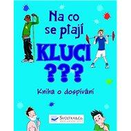 Na co se ptají kluci?: Kniha o dospívání - Kniha
