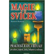 Magie svíček: Praktické rady a rituály pro zdraví, úspěch, lásku, bohatství a ochranu - Kniha