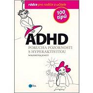 ADHD 100 tipů: Poprucha pozornosti s hyperaktivitou - Kniha