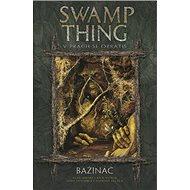 Bažináč Swamp Thing 5: V prach se obrátíš - Kniha
