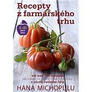 Recepty z farmářského trhu II. díl jaro-léto: Víc než 100 receptů, jak získat co nejvíc chuti a poži - Kniha