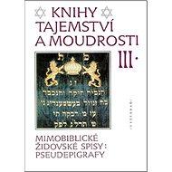 Knihy tajemství a moudrosti III: Mimobiblické židovské spisy: pseudepigrafy - Kniha
