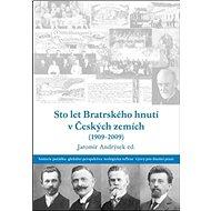 Sto let bratrského hnutí v Českých zemích (1909-2009) - Kniha