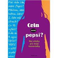 Cola, nebo Pepsi?: Nejen otázky pro tvoje kamarádky - Kniha