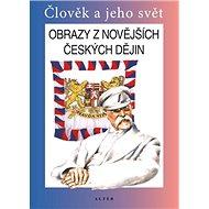 Obrazy z novějších českých dějin: Člověk a jeho svět - Kniha