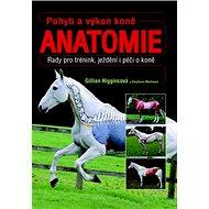 Pohyb a výkon koně Anatomie: Rady pro trénink, ježdění i péči o koně - Kniha
