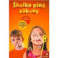 Školka plná zábavy: Kalendář tvořivých her pro předškolní děti - Kniha