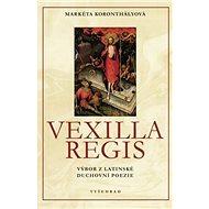 Vexilla Regis: Výbor z latinské duchovní poezie - Kniha