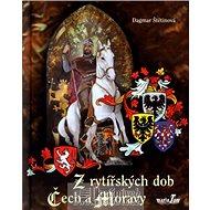 Z rytířských dob Čech a Moravy - Kniha
