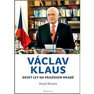 Václav Klaus: Deset let na Pražském hradě