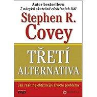 Třetí alternativa: Jak řešit nejobtížnější životní problémy - Kniha