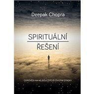 Spirituální řešení: Odpovědi na nejdůležitější životní otázky