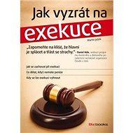 Jak vyzrát na exekuce: Jak se zachovat při exekuci a co dělat, když nemáte peníze - Kniha
