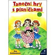 Taneční hry s písničkami: Od 4 do 9 let - Kniha