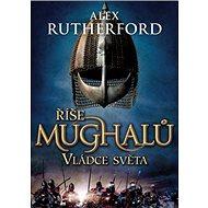 Říše Mughalů Vládce světa - Kniha
