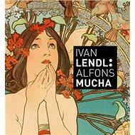 Ivan Lendl: Alfons Mucha: Plakáty ze sbírky Ivana Lendla - Kniha