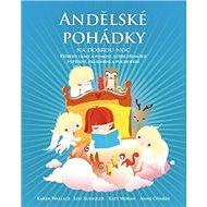 Andělské pohádky na dobrou noc: Příběhy lásky a pomoci, které přinášejí potěšení, zklidnění a pochop - Kniha