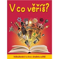 V co věříš?: Náboženství a víra v dnešním světě - Kniha