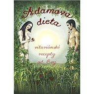 Adamova dieta: Vitariánské recepty od Evy - Kniha