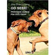Od sebe!: Průvodce agresí psa vůči psovi - Kniha