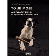 To je moje!: Jak zvládat příliš vlastnické chování psů - Kniha