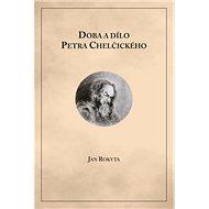 Doba a dílo Petra Chelčického - Kniha