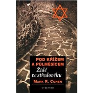 Pod křížem a půlměsícem: Židé ve středověku - Kniha