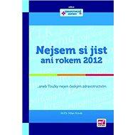 Nejsem si jist ani rokem 2012: aneb Toulky nejen českým zdravotnictvím - Kniha