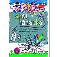 Ahoj, hádanka!: Veľká kniha hádaniek, rapotaniek, prekáraniek, hier a vyčítaniek - Kniha