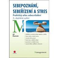 Sebepoznání, sebeřízení a stres: Praktický atlas sebezvládání - 3., doplněné vydání