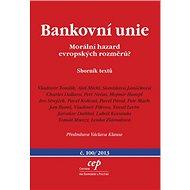 Bankovní unie Morální hazard evropských rozměrů?: Sborník textů č.100/2013 s předmluvou Václava Klau - Kniha